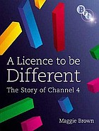 A licence to be different : the story of Channel 4