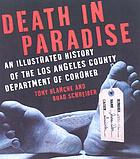Death in paradise : an illustrated history of the Los Angeles County Department of Coroner