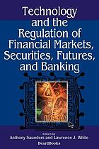 Technology and the regulation of financial markets : securities, futures, and banking