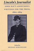 Lincoln's journalist : John Hay's anonymous writings for the press, 1860-1864