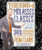 The end of molasses classes [getting our kids unstuck : 101 extraordinary solutions for parents and teachers]