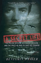 A secret life : the Polish officer, his covert mission, and the price he paid to save his country