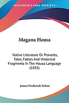 Magána Hausa. Native literature, or proverbs, tales, fables and historical fragments in the Hausa language