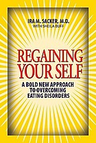 Regaining your self : breaking free from the eating disorder identity : a bold new approach