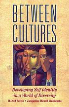 Between cultures : developing self-identity in a world of diversity