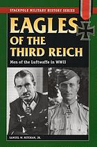 Eagles of the Third Reich men of the Luftwaffe in World War II