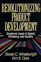 Revolutionizing product development : quantum leaps in speed, efficiency, and quality