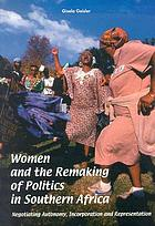 Women and the remaking of politics in Southern Africa : negotiating autonomy, incorporation, and representation