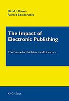 The impact of electronic publishing : the future for publishers and librarians