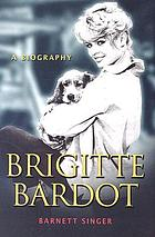 Brigitte Bardot : a biography
