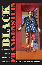 Black Frankenstein : the making of an American metaphor