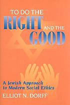 To do the right and the good : a Jewish approach to modern social ethics