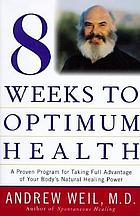 Eight weeks to optimum health : a proven program for taking full advantage of your body's natural healing power