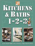 Kitchens & baths 1-2-3 : your blueprint for a perfect kitchen or bath