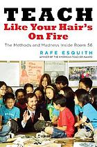 Teach like your hair's on fire : the methods and madness inside room 56