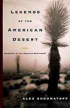 Legends of the American desert : sojourns in the greater Southwest