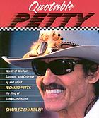 Quotable Petty : words of wisdom, success, and courage by and about Richard Petty, the king of stock-car racing