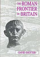 The Roman frontier in Britain : Hadrian's Wall, the Antonine Wall, and Roman policy in the north