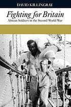 Fighting for Britain : African soldiers in the Second World War