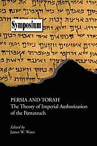 Persia and Torah : the theory of imperial authorization of the Pentateuch