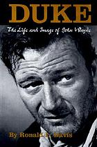Duke : the life and image of John Wayne
