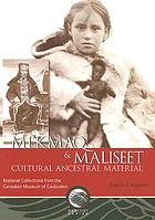 Mi'kmaq & Maliseet cultural ancestral material : national collections from the Canadian Museum of Civilization
