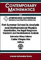 First Summer School in Analysis and Mathematical Physics : quantization, the Segal-Bargmann transform, and semiclassical analysis : First Summer School in Analysis and Mathematical Physics, Cuernavaca Morelos, Mexico, June 8-18, 1998