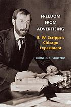 Freedom from advertising : E.W. Scripps's Chicago experiment