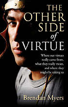 The other side of virtue : where our virtues come from, what they really mean, and where they might be taking us