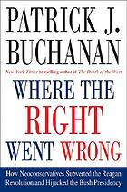 Where the right went wrong : how neoconservatives subverted the Reagan revolution and hijacked the Bush presidency