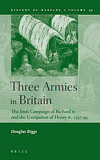 Three armies in Britain the Irish campaign of Richard II and the usurpation of Henry IV, 1397-1399