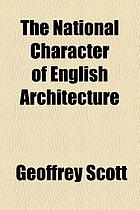 The national character of English architecture : the Chancellor's essay : MCMVIII