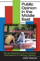 Public opinion in the Middle East : survey research and the political orientations of ordinary citizens