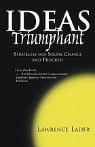 Ideas triumphant : strategies for social change and progress