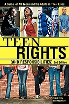 Teen rights (and responsibilities) : a legal guide for teens and the adults in their lives Teen Rights (and Responsibilities), 2E