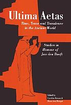 Ultima aetas : time, tense, and transience in the ancient world : studies in honour of Jan den Boeft