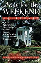 Away for the weekend, Southeast : great getaways for every season in Alabama, Georgia, North Carolina, South Carolina, Tennessee