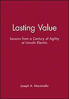 Lasting value : lessons from a century of agility at Lincoln Electric