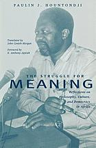 The struggle for meaning : reflections on philosophy, culture, and democracy in Africa