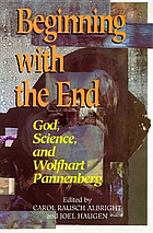 Beginning with the end : God, science, and Wolfhart Pannenberg