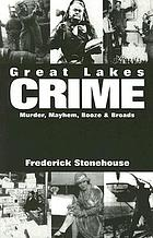 Great Lakes crime : murder, mayhem, booze & broads