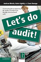 Let's do audit! : A practical guide to improving the quality of medical care through criterion-based audit