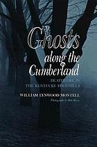 Ghosts along the Cumberland : deathlore in the Kentucky foothills
