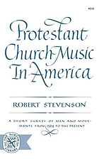 Protestant church music in America; a short survey of men and movements from 1564 to the present