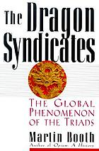 The dragon syndicates : the global phenomenon of the triads