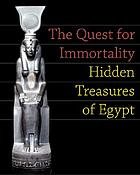 The quest for immortality : treasures of ancient EgyptThe quest for immortality : treasures of ancient Egypt : [exhibition dates 12 May - 2 September 2002, National Gallery of Art, Washington]