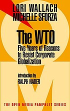 The WTO : five years of reasons to resist corporate globalization