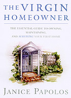 The virgin homeowner : the essential guide to owning, maintaining, and surviving your first home