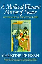 A medieval woman's mirror of honor : the treasury of the city of ladies
