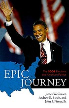 Epic journey : the 2008 elections and American politics